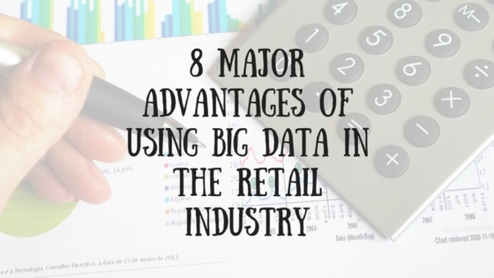 8 Major Advantages of Using Big Data in the Retail Industry | TG Daily